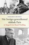 Omslagsbild för När Sveriges generalkonsul räddade Paris : En biografi över Raoul Nordling