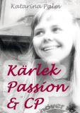 Cover for Kärlek passion och cp: En sanningsaga