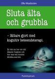 Cover for Sluta älta och grubbla: lättare gjort med kognitiv beteendeterapi