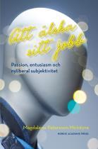 Omslagsbild för Att älska sitt jobb : passion, entusiasm och nyliberal subjektivitet