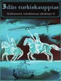 Bokomslag för Idän turkiskauppias: Kadonneen valtakunnan aikakirjat II