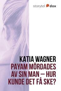 Omslagsbild för Payam mördades av sin man – Hur kunde det få ske?