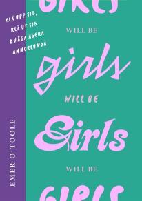 Cover for Girls will be girls : Klä upp sig, klä ut sig och våga agera annorlunda