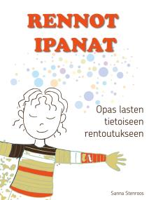 Omslagsbild för Rennot ipanat: Opas lasten tietoiseen rentoutukseen