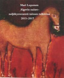 Omslagsbild för Algerin naiset: neljäkymmentä taiteen tulkintaa 2015-2017