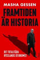 Omslagsbild för Framtiden är historia: Det totalitära Rysslands återkomst