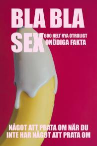 Cover for BLA BLA SEX : 600 otroligt onödiga fakta om sex
