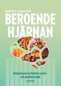 Cover for Beroendehjärnan : mekanismerna bakom socker- och matberoende