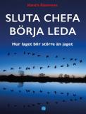 Cover for SLUTA CHEFA BÖRJA LEDA: Hur laget blir större än jaget