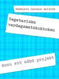 Bokomslag för Vegetariska vardagsmatskokboken: ännu ett adhd projekt