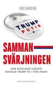Cover for Sammansvärjningen : Hur Ryssland hjälpte Donald Trump in i Vita huset