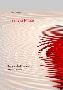 Omslagsbild för Venyvä totuus: Illuusio rehellisyydestä ja monogamiasta