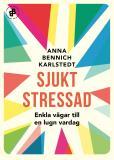 Bokomslag för Sjukt stressad : Enkla vägar till en lugn vardag
