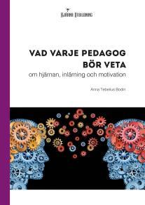 Cover for Vad varje pedagog bör veta - om hjärnan, inlärning och motivation