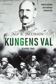 Omslagsbild för Kungens val - 10 april 1940