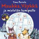 Cover for Maukka, Väykkä ja mieletön lumipallo