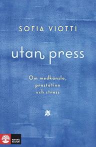 Omslagsbild för Utan press : Om medkänsla, prestation och stress