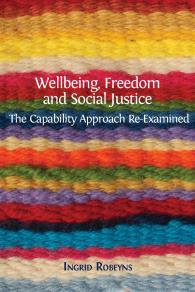 Cover for Wellbeing, Freedom and Social Justice: The Capability Approach Re-Examined