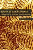 Omslagsbild för Science as Social Existence: Heidegger and the Sociology of Scientific Knowledge