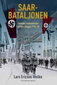 Omslagsbild för Saarbataljonen: Svenska fredssoldater i Hitlers skugga 1934-35