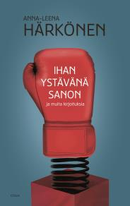 Cover for Ihan ystävänä sanon ja muita kirjoituksia
