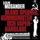 Bokomslag för Bland spioner, kommunister och vapenhandlare - Del 1