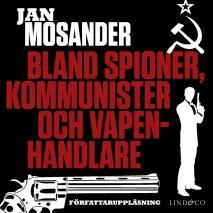 Cover for Bland spioner, kommunister och vapenhandlare - Del 1