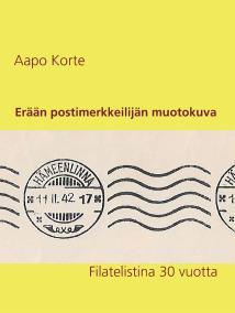 Omslagsbild för Erään postimerkkeilijän muotokuva: Filatelistina 30 vuotta