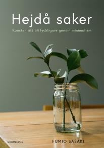 Cover for Hej då saker: konsten att bli lyckligare genom minimalism