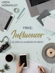 Cover for Yrke: Influencer - så gör du karriär på nätet