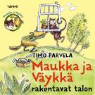 Cover for Maukka ja Väykkä rakentavat talon