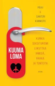 Cover for Kuuma loma – Kuinka seksiturismi liikuttaa ihmisiä, rahaa ja tunteita