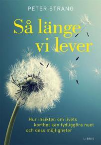 Cover for Så länge vi lever: Hur insikten om livets korthet kan tydliggöra nuet och dess möjligheter
