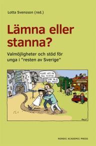 """Omslagsbild för Lämna eller stanna? : Valmöjligheter och stöd för unga i """"resten av Sverige"""""""
