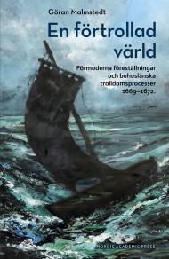 Omslagsbild för En förtrollad värld : Förmoderna föreställningar och bohuslänska trolldomsprocesser 1669–1672