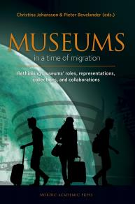 Omslagsbild för Museums in a time of Migration : Rethinking museums' roles, representations, collections, and collaborations