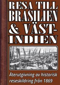 Cover for En resa till Brasilien och Västindien på 1860-talet – Återutgivning av text från 1869