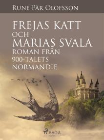 Omslagsbild för Frejas katt och Marias svala : roman från 900-talets Normandie