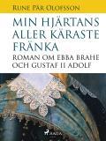 Omslagsbild för Min hjärtans aller käraste fränka : roman om Ebba Brahe och Gustaf II Adolf