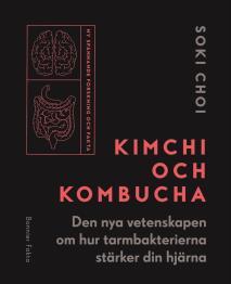 Omslagsbild för Kimchi och Kombucha : den nya vetenskapen om hur tarmbakterierna stärker din hjärna