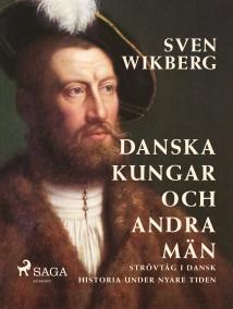 Cover for Danska kungar och andra män : strövtåg i dansk historia under nyare tiden