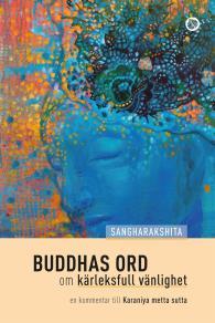 Omslagsbild för Buddhas ord om kärleksfull vänlighet: en kommentar till Karaniyametta-sutta