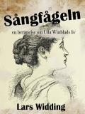 Omslagsbild för Sångfågeln: en berättelse om Ulla Winblads liv