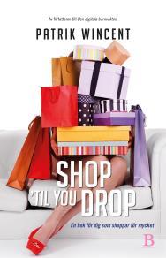 Cover for Shop 'til you drop - en bok för dig som shoppar för mycket