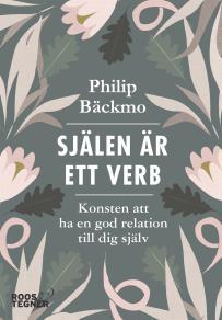 Cover for Själen är ett verb : konsten att ha en god relation till dig själv