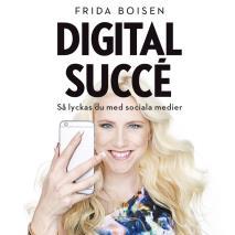 Cover for Digital succé - Så lyckas du med sociala medier