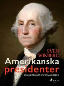 Omslagsbild för Amerikanska presidenter : drag ur Förenta staternas historia