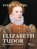 Omslagsbild för Elizabeth Tudor, jungfrudrottningen.