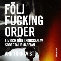 Cover for Följ fucking order : liv och död i skuggan av Södertäljemaffian