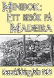 Omslagsbild för Minibok: Ett besök på Madeira år 1888 – Återutgivning av historisk reseskildring